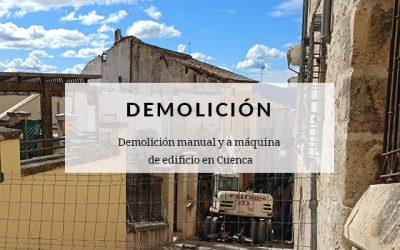 Trabajos de demolición manual y a máquina de edificio en Cuenca